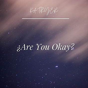 ¿Are You Okay?
