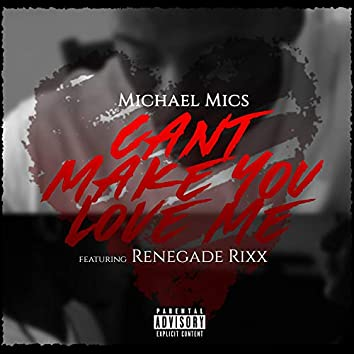 Can't Make You Love Me (feat. Renegade Rixx)