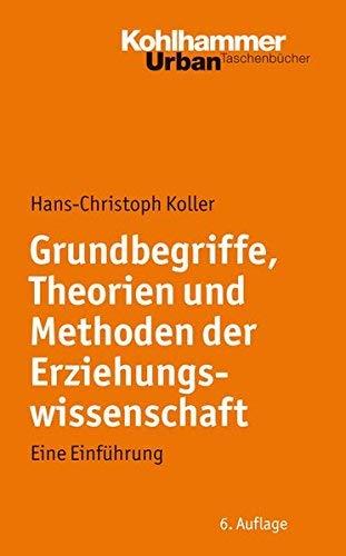 Grundbegriffe, Theorien und Methoden der Erziehungswissenschaft: Eine Einfuhrung (Urban Taschenbucher) (German Edition) by Hans-Christoph Koller(2011-11-17)