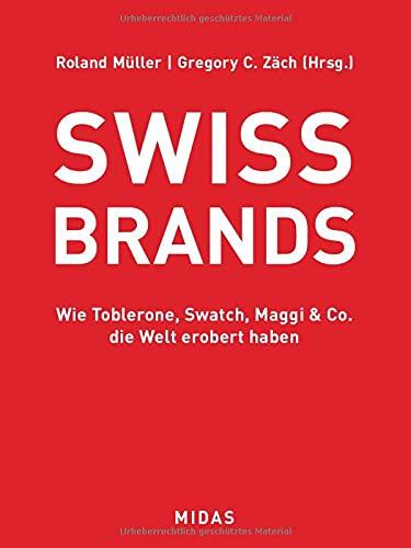 SWISS BRANDS: Wie Toblerone, Swatch, Maggi & Co. die Welt erobert haben
