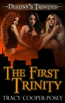 The First Trinity (Destiny's Trinities) by [Tracy Cooper-Posey]