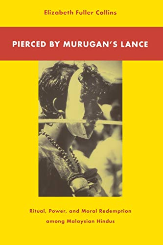 Pierced by Murugan's Lance: Ritual, Power, and Moral Redemption among Malaysian Hindus