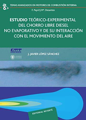 Estudio teórico-experimental del chorro libre Diesel no evaporativo y de su interacción con el movimiento del aire (Temas Avanzados en Motores de Combustión Interna nº 3)