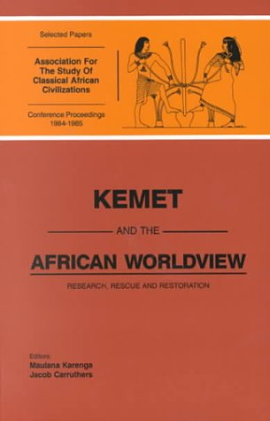 Kemet and the African Worldview: Research, Rescue and Restoration