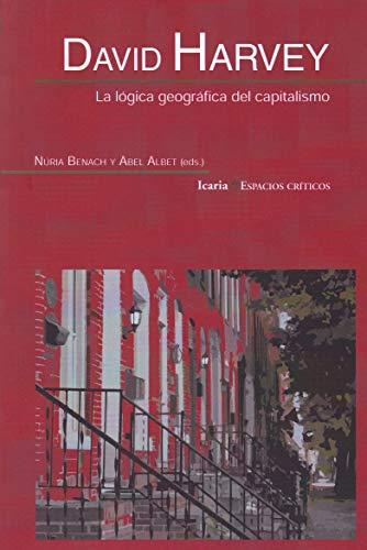 David Harvey La Lógica Geográfica Del Capitalismo