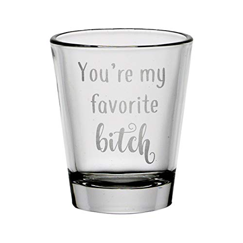 You Are My Favorite Bitch Shot Glass