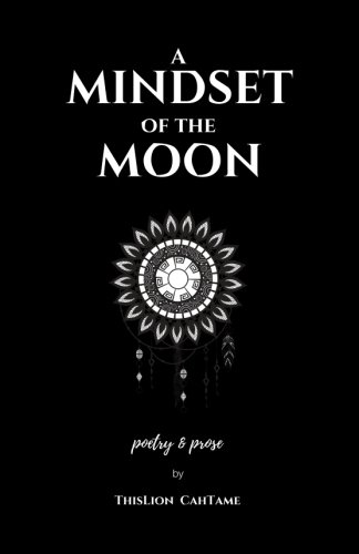 A Mindset of the Moon: Poetry & Prose by ThisLion CahTame