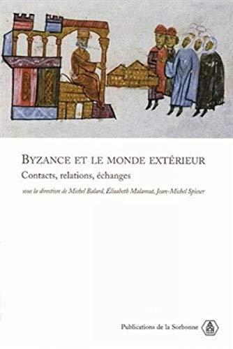 Byzance et le monde extérieur: Contacts, relations, échanges