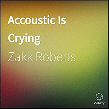 Accoustic Is Crying