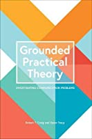 Grounded Practical Theory: Investigating Communication Problems