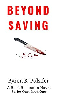 Beyond Saving (Series One Book 1) by [Byron Pulsifer]