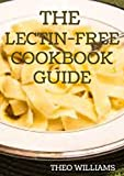 THE LECTIN FREE COOKBOOK GUIDE: The Ultimate Lectin Free Guide for Beginners Lose Weight, Reduce Inflammation and Feel Good (English Edition)