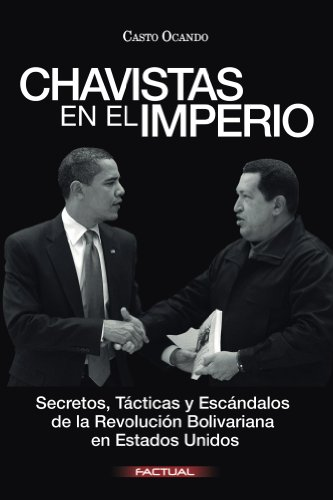 Chavistas en el Imperio: Secretos, Tcticas y Escndalos de la Revolucin Bolivariana en Estados Unidos