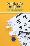 Opticien c'est un Métier: Le carnet idéal de tout opticien | Le cadeaux parfait pour vos collègues | 6*9 po | Numéros des fournisseurs, Notes pour : ... ... Suivis de vos commandes montures ...