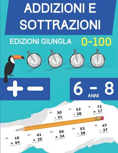 Addizioni e Sottrazioni: Libro di esercizi di matematica per bambini di 6-8 anni   Cifre 1 a 100
