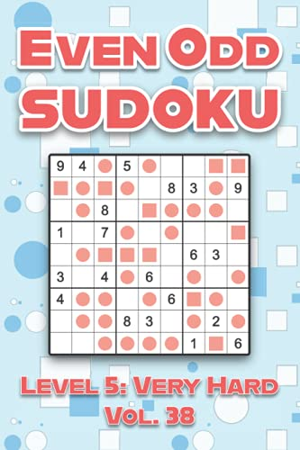 Even Odd Sudoku Level 5: Very Hard Vol. 38: Play Even Odd Sudoku 9x9 Nine Numbers Grid With Solutions Hard Level Volumes 1-40 Cross Sums Sudoku ... Enjoy A Challenge For All Ages Kids to Adults