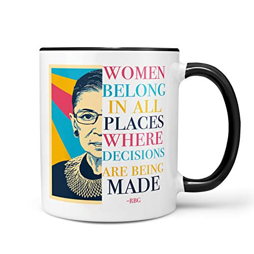 RBG Tasse Ruth Bader Ginsburg Mug Women Belong In All Places Where Decisions Are Being Made, Feministisches Geschenk