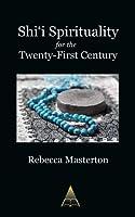 Shi'i Spirituality for the Twenty-First Century