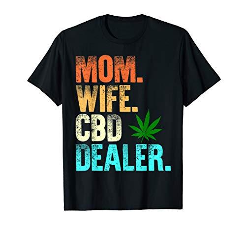 Mom Wife CBD Dealer CBD Oil Affiliate Sales Women's Fun Gift T-Shirt