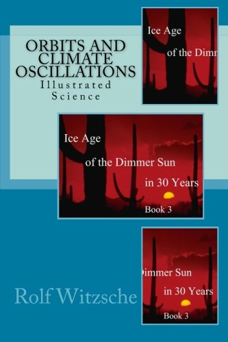 Orbits and Climate Oscillations: Illustrated Science (Ice Age of the Dimmer Sun in 30 Years) (Volume 3)