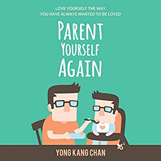 Parent Yourself Again     Love Yourself the Way You Have Always Wanted to Be Loved              By:                                                                                                                                 Yong Kang Chan                               Narrated by:                                                                                                                                 Scott R. Smith                      Length: 2 hrs and 57 mins     8 ratings     Overall 3.4