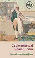 Counterfactual Romanticism (Interventions: Rethinking the Nineteenth Century)