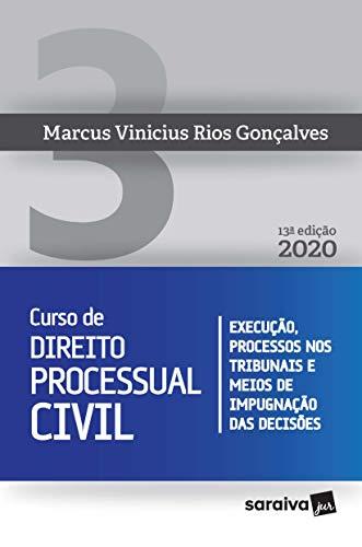 Curso de Direito Processual Civil Vol 3 - 13ª edição de 2020: Execução, Processos nos Tribunais e Meios de Impugnação das Decisões