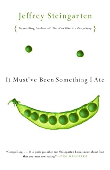 It Must've Been Something I Ate: The Return of the Man Who Ate Everything by [Jeffrey Steingarten]