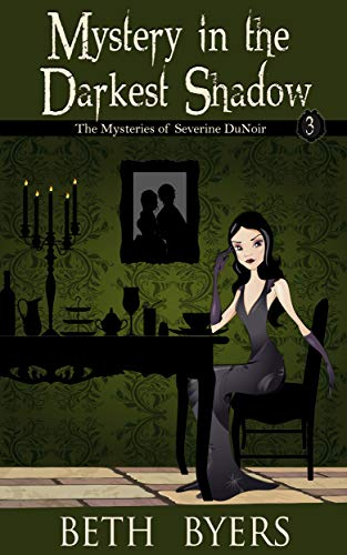 Mystery in the Darkest Shadow: A Severine DuNoir Historical Cozy Adventure (The Mysteries of Severine DuNoir Book 3) by [Beth Byers]