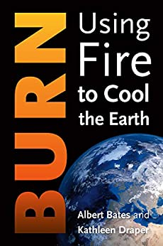 Burn: Using Fire to Cool the Earth by [Albert Bates, Kathleen Draper]