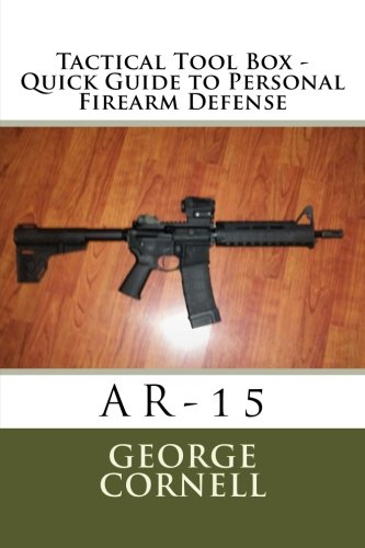 Tactical Tool Box - Quick Guide to Personal Firearm Defense: AR-15