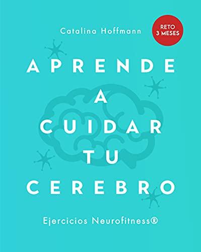 APRENDE A CUIDAR TU CEREBRO: Crea en 90 días nuevas rutas neuronales a través del Neurofitness (Sp