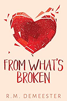 From What's Broken by [R.M. Demeester]