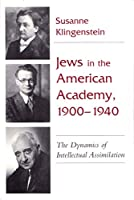 Jews in the American Academy, 1900-1940: The Dynamics of Intellectual Assimilation (Judaic Traditions in Literature, Music, and Art)