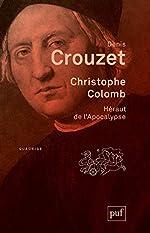Christophe Colomb - Héraut de l'Apocalypse de Denis Crouzet