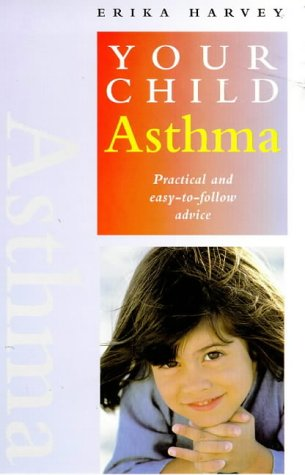 Asthma: Practical and Easy-To-Follow Advice (Your Child Series)