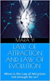 LAW OF ATTRACTION AND LAW OF EVOLUTION: When is the Law of Attraction not enough for us? (English Edition)