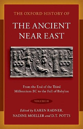 The Oxford History of the Ancient Near East Volume 2: From the End of the Third Millennium BC to the Fall of Babylon
