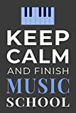 Keep Calm and Finish Music School: Funny Musician Student Notebook Lined Journal Gift
