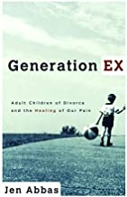 Generation Ex: Adult Children of Divorce and the Healing of Our Pain