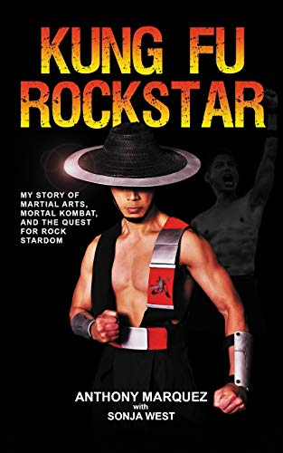 Kung Fu Rockstar: My Story of Martial Arts, Mortal Kombat, and the Quest for Rock Stardom