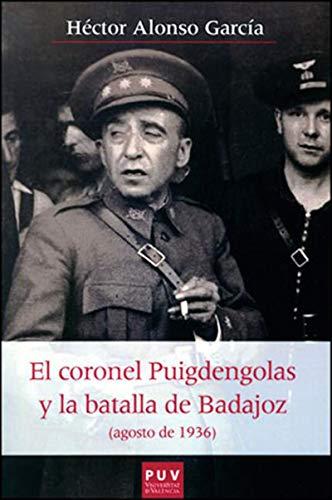 El coronel Puigdengolas y la batalla de Badajoz: (agosto de