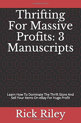 Thrifting For Massive Profits: 3 Manuscripts: Learn How To Dominate The Thrift Store And Sell Your Items On eBay For Huge Profit (eBay For Beginners, Thrifting And Flipping, Band 1)