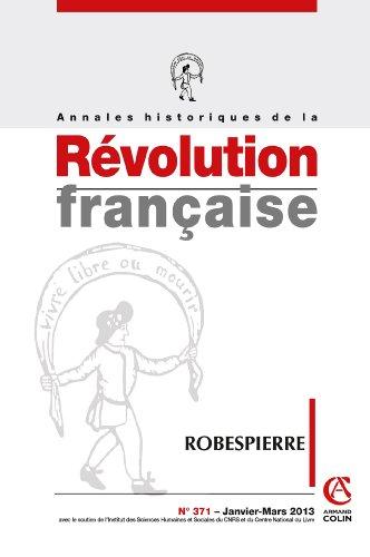 Annales historiques de la Révolution française n° 371 (1/2013) Robespierre: Robespierre