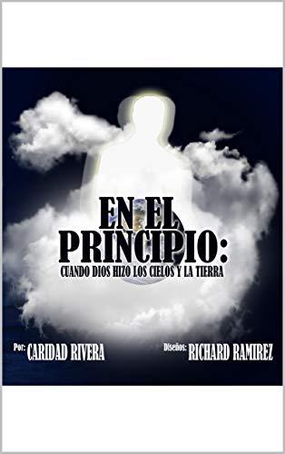 En El Principio Cuando Dios Hizo Los Cielos Y La Tierra Spanish Edition Kindle Edition By Rivera Caridad Ramirez Richard Children Kindle Ebooks