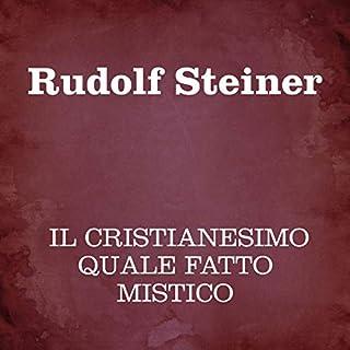 Il cristianesimo quale fatto mistico                   Di:                                                                                                                                 Rudolf Steiner                               Letto da:                                                                                                                                 Silvia Cecchini                      Durata:  4 ore e 30 min     3 recensioni     Totali 4,7