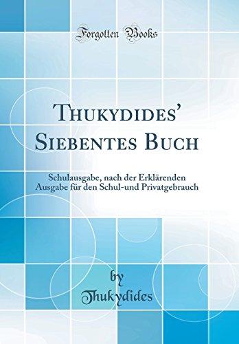 Thukydides' Siebentes Buch: Schulausgabe, nach der Erklärenden Ausgabe für den Schul-und Privatgebrauch (Classic Reprint)