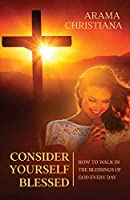 Consider Yourself Blessed: How to Walk in the Blessings of God Every Day
