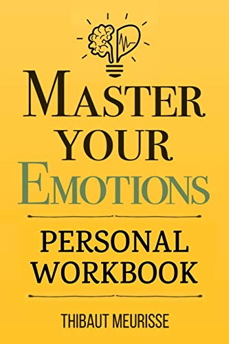 Master Your Emotions: A Practical Guide to Overcome Negativity and Better Manage Your Feelings (Personal Workbook): 1