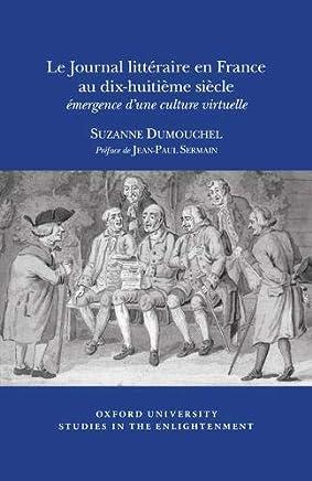 Le Journal Littéraire En France Au Dix-huitième Siècle: Émergence Dune Culture Virtuelle